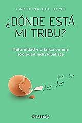 ¿Dónde está mi tribu?: Maternidad y crianza en una sociedad individualista (Spanish Edition) Kindle Edition