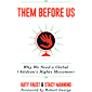 Them Before Us: Why We Need a Global Children's Rights Movement