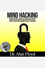 Mind Hacking, Stop Procastinatig, Rewire your Brain and Support Anxiety Relief with Neuroplasticity Strategies: 2 Books in 1: (Procastination Cure & Intelligent Thinking) Kindle Edition