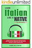 Learn Italian Like a Native for Beginners: Learning Italian in Your Car Has Never Been Easier! Have Fun with Crazy Vocabulary, Daily Used Phrases, Exercises ... (Italian Language Lessons Book 1)
