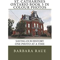 St. Catharines Ontario Book 5 in Colour Photos: Saving Our History One Photo at a Time