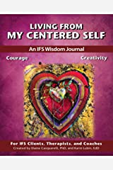 Living From My Centered Self: An IFS Wisdom Journal, Courage and Creativity Paperback