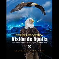 Escuela Profética Visión de Águila Módulo 1: Revelando lo Profético a la Luz de la Palabra (Spanish Edition)