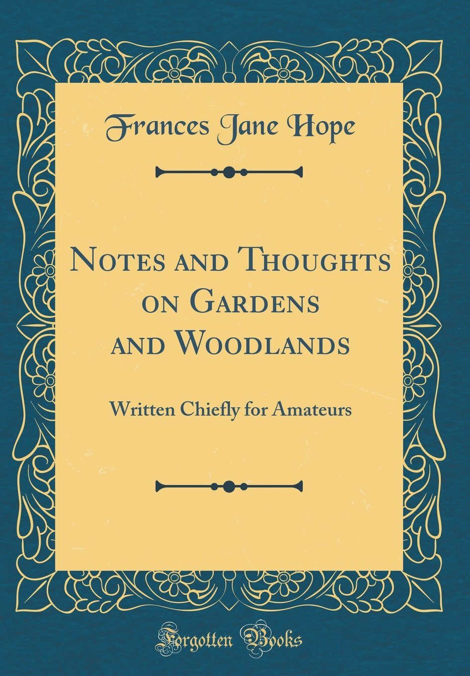 Download Notes and Thoughts on Gardens and Woodlands: Written Chiefly for Amateurs (Classic Reprint) ebook