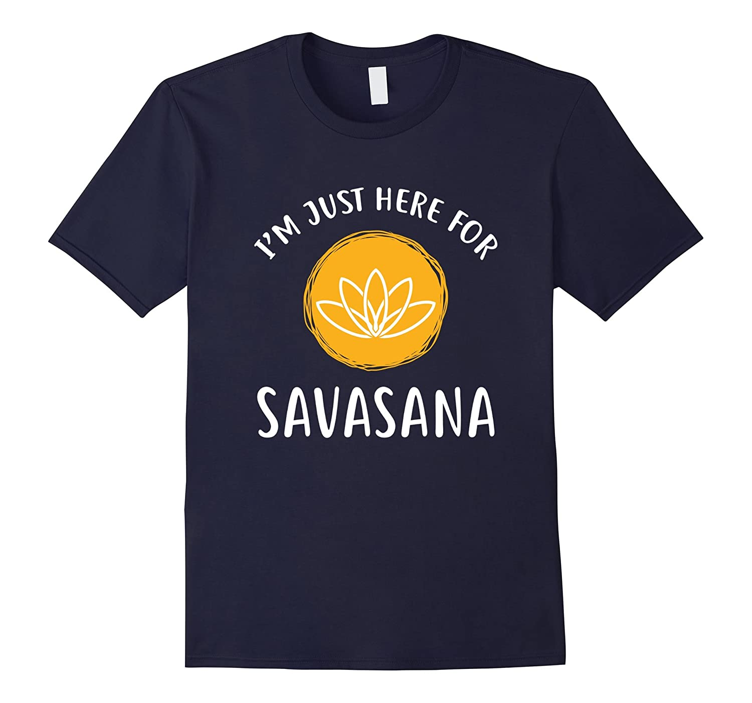 Yoga T-Shirt I'm Just Here For Savasana with lotus symbol-T-Shirt