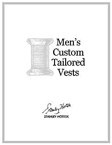Men's Custom Tailored Vests (The Stanley Hostek Tailoring Book Series 5)