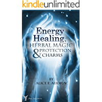 Energy Healing, Herbal Magic & Protection Charms - A Wiccan Practical Guide (The Practical Wicca series Book 1)