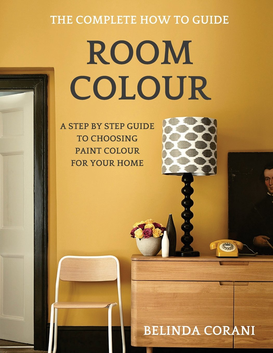 Room Colour - The Complete How To Guide: A Step By Step Guide To ...