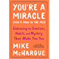 You're a Miracle (and a Pain in the Ass): Embracing the Emotions, Habits, and Mystery That Make You You