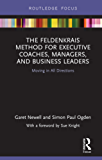 The Feldenkrais Method for Executive Coaches, Managers, and Business Leaders: Moving in All Directions (Routledge Focus on Mental Health)