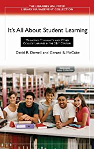 It's All About Student Learning: Managing Community and Other College Libraries in the 21st Century (Libraries Unlimited Library Management Collection)