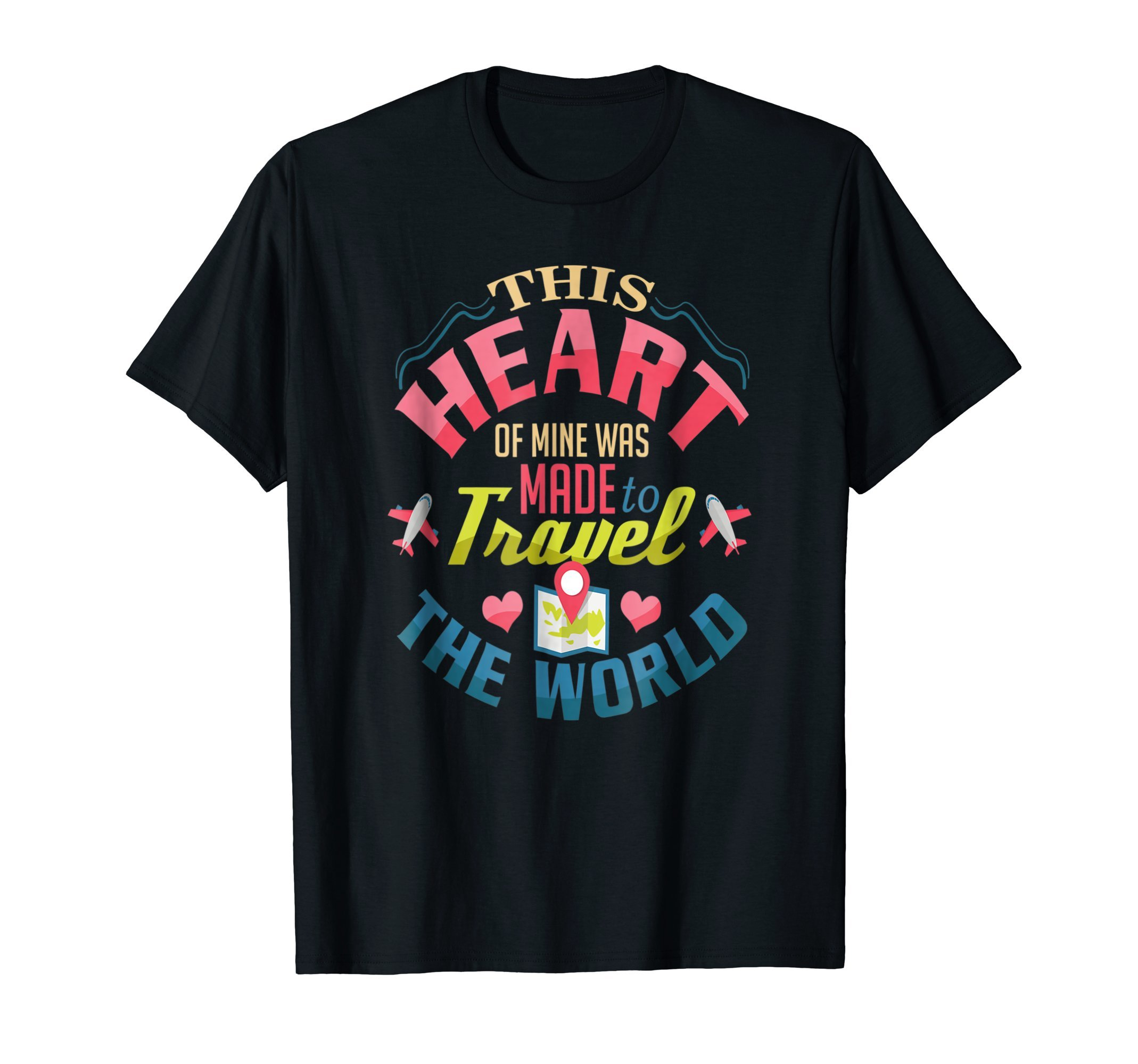 This Heart Of Mine Was Made To Travel The World T-Shirt