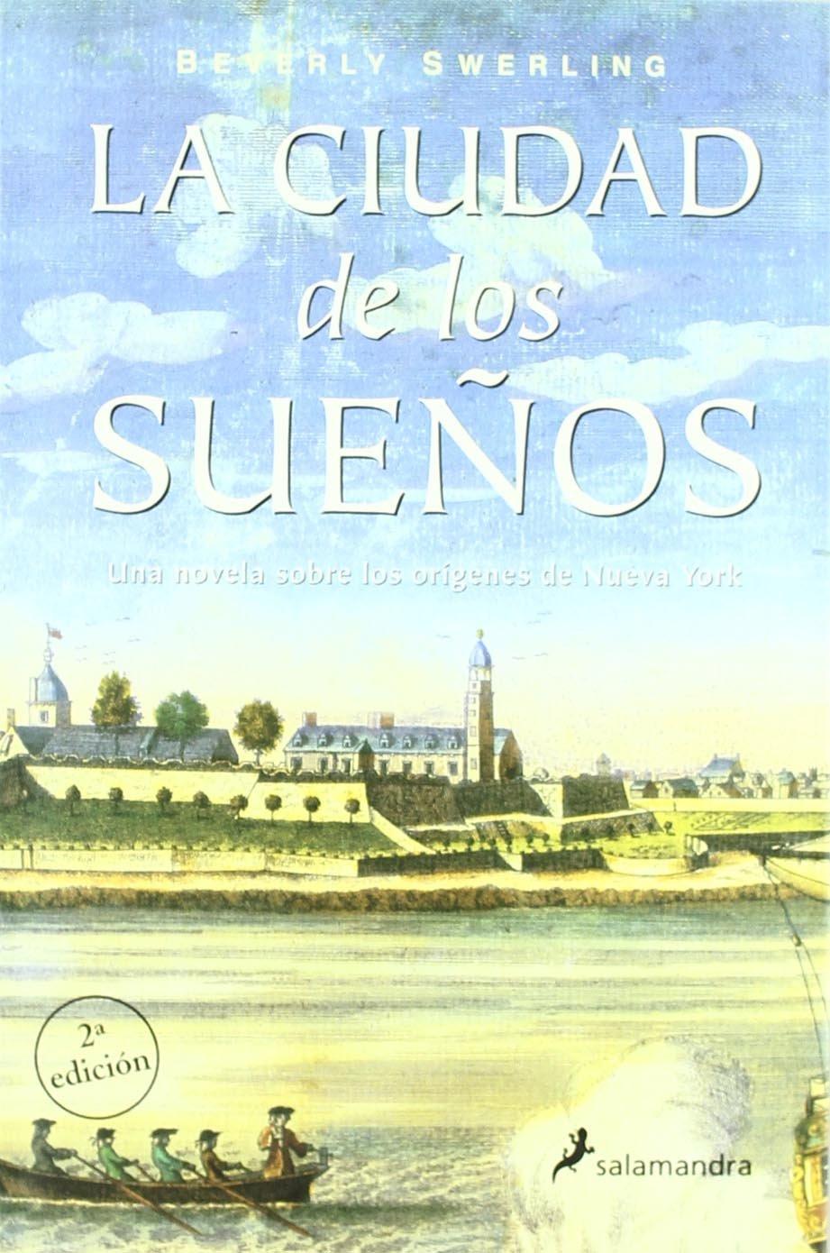 La Ciudad De Los Sueños Novela Histórica Spanish Edition Swerling Beverly 9788478887972 Books