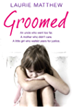 Groomed: An uncle who went too far. A mother who didn't care. A little girl who waited for justice.