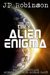 The Alien Enigma: Extraterrestrials: Science Fiction or Science Fact?