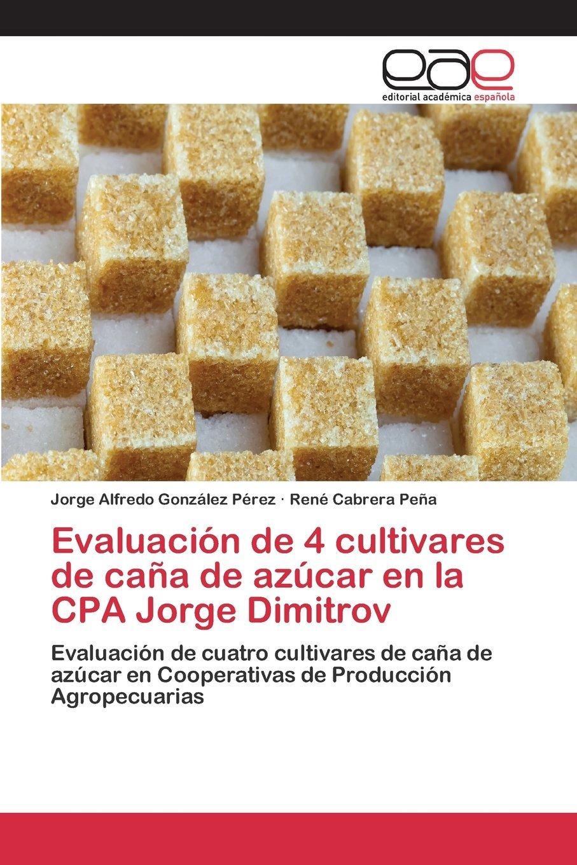 Evaluación de 4 cultivares de caña de azúcar en la CPA Jorge Dimitrov (Spanish Edition) PDF ePub fb2 book
