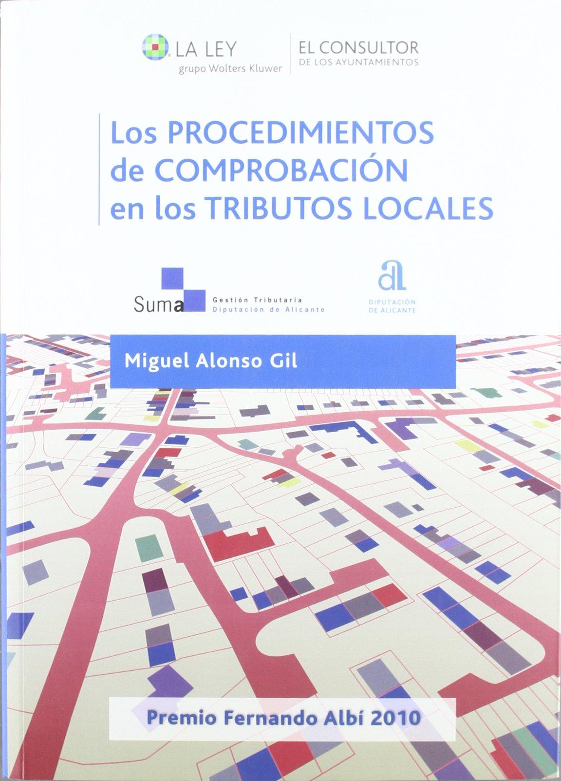 Los procedimientos de comprobación en los tributos locales: Amazon.es: Miguel Alonso Gil, José Manuel Tejerizo López, Luisa Pastor Lillo: Libros