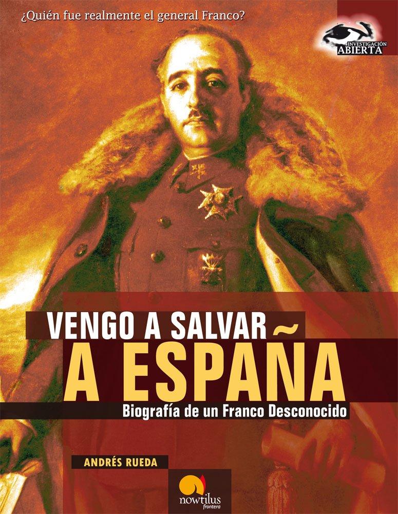 Vengo a Salvar a España: Biografía de un Franco desconocido ...
