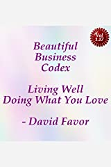 Beautiful Business Codex - Living Well Doing What You Love - Your Art + Science + Tools + Technologies for Crafting Your Content Cashflows Kindle Edition