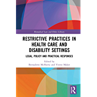 Restrictive Practices in Health Care and Disability Settings: Legal, Policy and Practical Responses (Biomedical Law and…