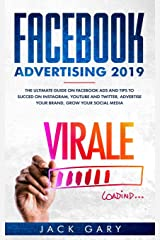 Facebook Advertising 2019: The Ultimate Guide on Facebook ads and Tips to Succed on Instagram, Youtube and Twitter, Advertise your Brand, Grow your Social Media Paperback