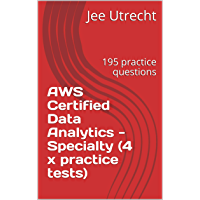 AWS Certified Data Analytics - Specialty (4 x practice tests): 195 practice questions (English Edition)