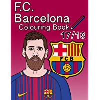 F.C. Barcelona Colouring Book 2017/ 2018: The Unofficial Barcelona Futbol Club Colouring Book (Soccer)