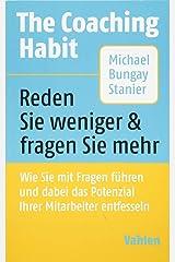 The Coaching Habit: Wie Sie mit Fragen führen und dabei das Potenzial Ihrer Mitarbeiter entfesseln Paperback