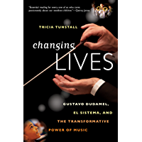 Changing Lives: Gustavo Dudamel, El Sistema, and the Transformative Power of Music book cover