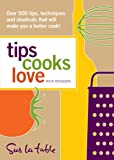 Tips Cooks Love: Over 500 Tips, Techniques, and Shortcuts That Will Make You a Better Cook!