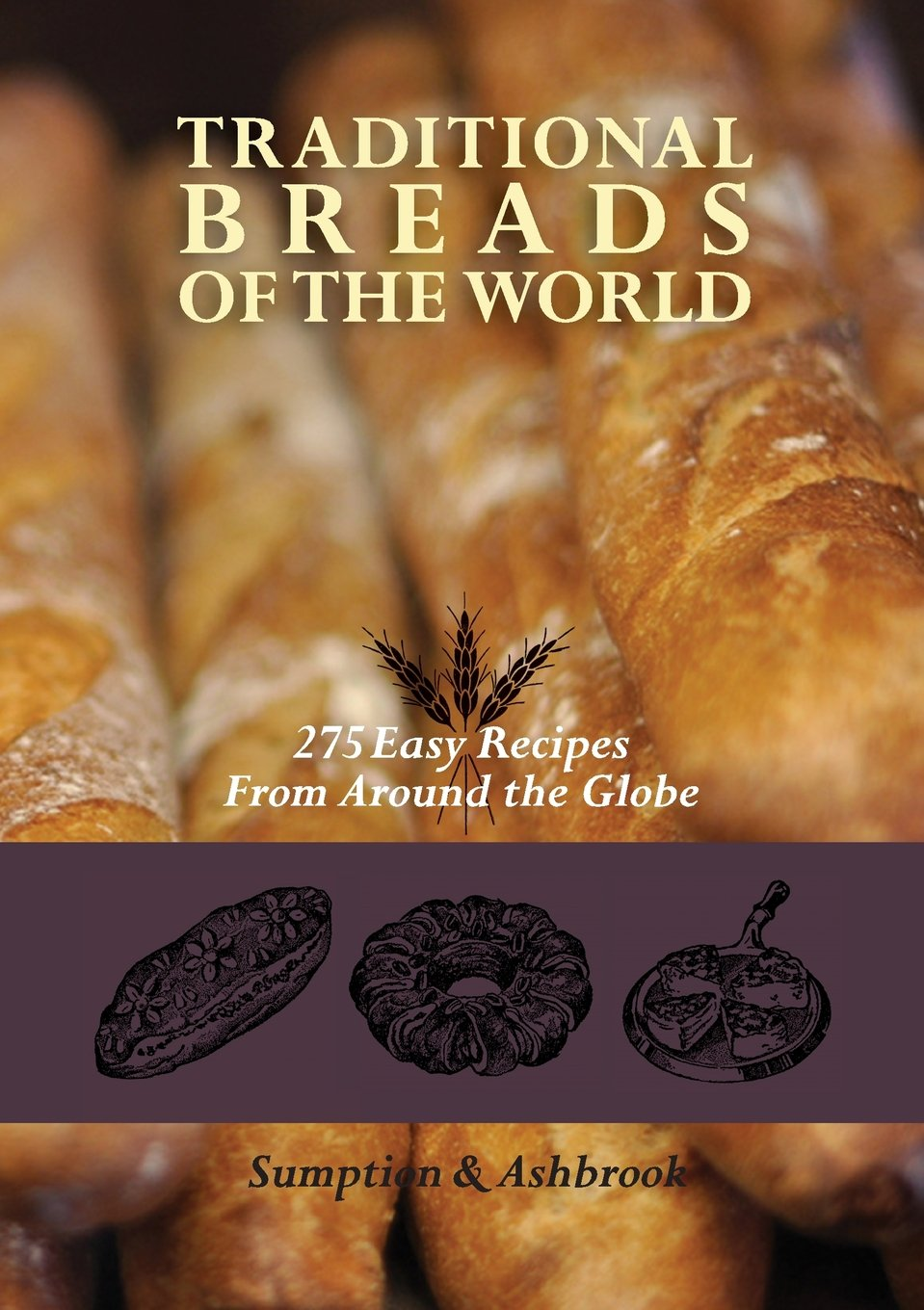 Read Online Traditional Breads of the World: 275 Easy Recipes from Around the Globe ebook