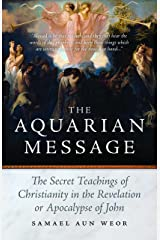 The Aquarian Message: The Secret Teachings of Christianity in the Revelation or Apocalypse of John