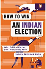 How to Win an Indian Election: What Political Parties Don't Want You to Know Kindle Edition