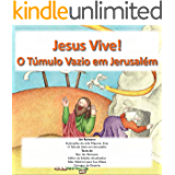 Jesus Vive - O Túmulo Vazio em Jerusalém: Baseado em Mateus Matthew 26:17-56, João 19:16 a 20:18, e Lucas 24:50-53