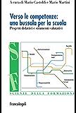 Verso le competenze: una bussola per la scuola. Progetti didattici e strumenti valutativi (Scienze della formazione)