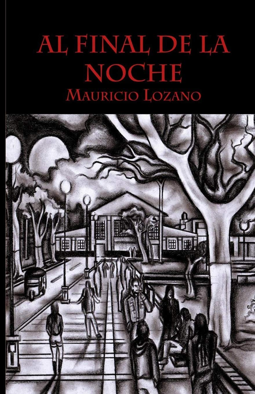 Al final de la noche: Amazon.es: Lozano, Mauricio: Libros
