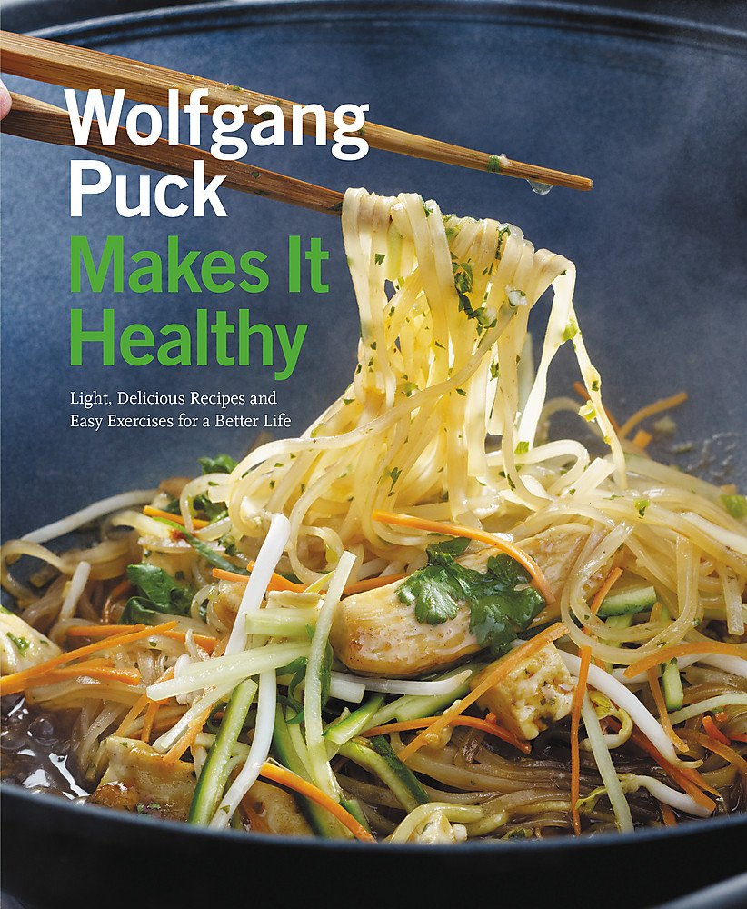 Wolfgang Puck Makes It Healthy: Light, Delicious