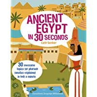 Ancient Egypt in 30 Seconds: 30 Awesome Topics for Pharaoh Fanatics Explained in Half a Minute (Children's 30 Second)