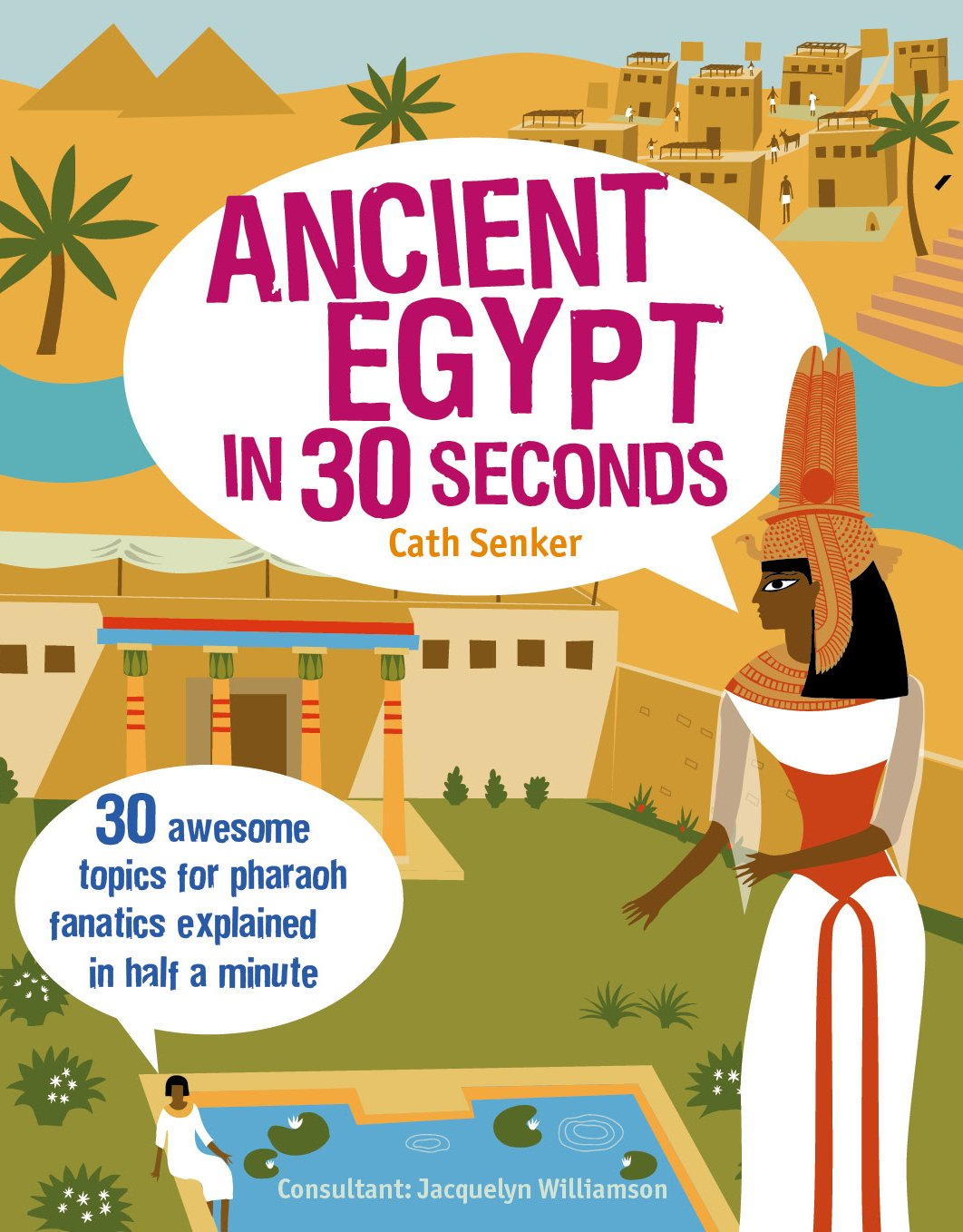 Ancient Egypt in 30 Seconds: 30 Awesome Topics for Pharaoh Fanatics Explained in Half a Minute ebook