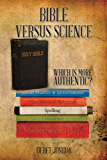 BIBLE VERSUS SCIENCE: WHICH IS MORE AUTHENTIC? (English Edition)