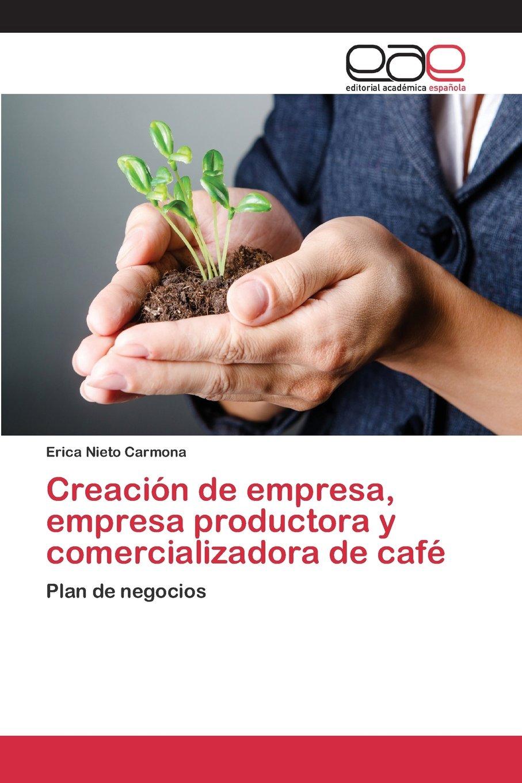 Creación de empresa, empresa productora y comercializadora de café (Spanish Edition) PDF