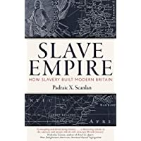 Slave Empire: How Slavery Built Modern Britain