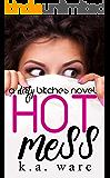 Hot Mess: A Dirty Bitches Novel