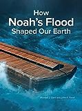 How Noah's Flood Shaped the Earth