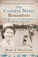 The Country Nurse Remembers: True Stories of a Troubled Childhood, War, and Becoming a Nurse (The Country Nurse Series, Book Three) Kindle Edition