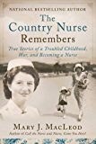 The Country Nurse Remembers: True Stories of a Troubled Childhood, War, and Becoming a Nurse (The Country Nurse Series…