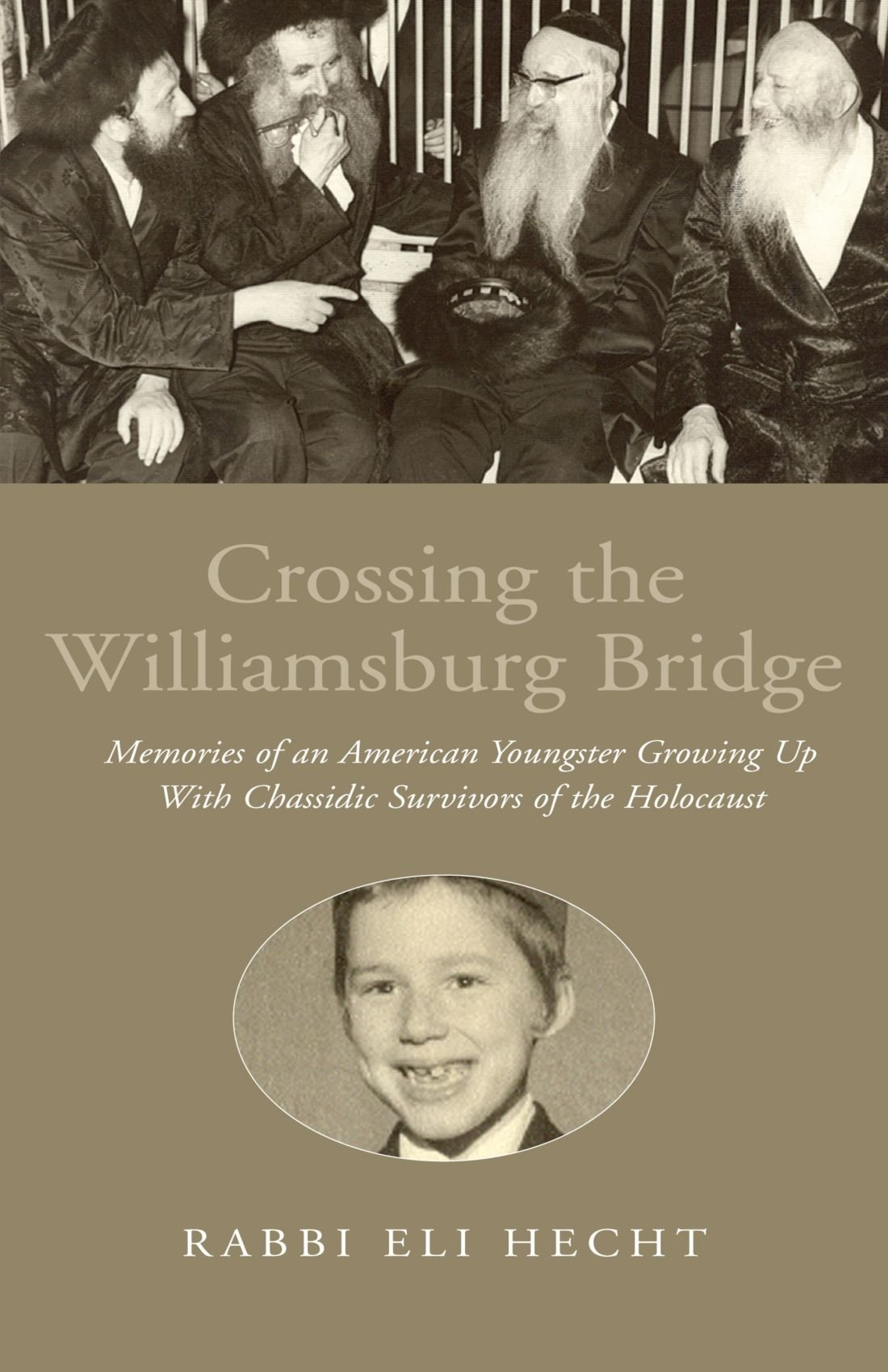 Download Crossing the Williamsburg Bridge: Memories of an American Youngster Growing Up With Chassidic Survivors of the Holocaust pdf