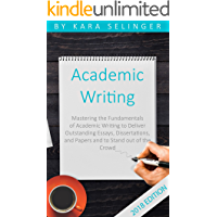 Academic Writing: Mastering the Fundamentals of Academic Writing to Deliver Outstanding Essays, Dissertations, and Papers and to Stand out of the Crowd ... Practical Strategies for Students)