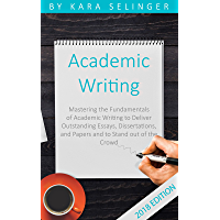 Academic Writing: Mastering the Fundamentals of Academic Writing to Deliver Outstanding Essays, Dissertations, and Papers and to Stand out of the Crowd ... Strategies for Students) (English Edition)