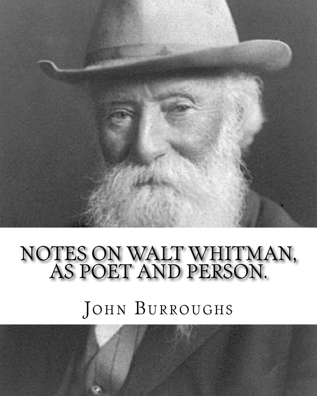 Notes on Walt Whitman, as poet and person. By: John Burroughs: second edition (World's classic's) PDF